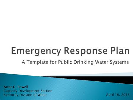 A Template for Public Drinking Water Systems Anne G. Powell Capacity Development Section Kentucky Division of Water April 16, 2013.