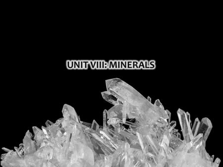 After UNIT VIII you should be able to: o Understand how mineral crystals acquire their shape o Understand the characteristics that define a sample as.