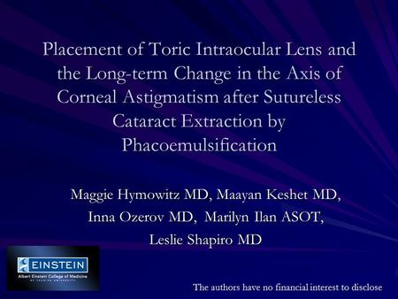 Placement of Toric Intraocular Lens and the Long-term Change in the Axis of Corneal Astigmatism after Sutureless Cataract Extraction by Phacoemulsification.