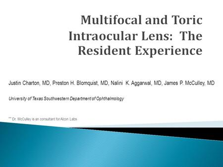 Justin Charton, MD, Preston H. Blomquist, MD, Nalini K. Aggarwal, MD, James P. McCulley, MD University of Texas Southwestern Department of Ophthalmology.