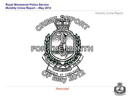 Royal Montserrat Police Service Monthly Crime Report – May 2012 Monthly Crime Report Restricted.