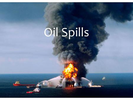 Oil Spills.  Release of liquid petroleum hydrocarbon  Due to human activity  Form of pollution  Refers to marine oil spill What is an Oil Spill?