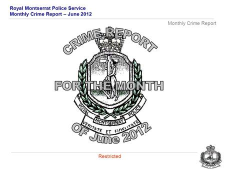 Royal Montserrat Police Service Monthly Crime Report – June 2012 Monthly Crime Report Restricted.