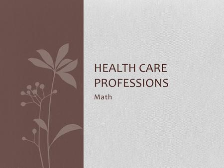 Math HEALTH CARE PROFESSIONS. Metric Conversions 1 inch (in) = 2.54 centimeters (cm) 1 pound (lb) = 0.45 kilograms (kg) 1 kilogram = 2.2 pounds 1 ounce.