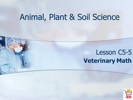 Animal, Plant & Soil Science Lesson C5-5 Veterinary Math.