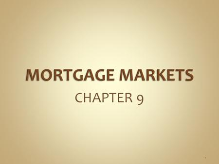 CHAPTER 9 1. 1.A mortgage is a form of debt to finance a real estate investment 2.The mortgage contract specifies: a.Mortgage rate b.Maturity c.Collateral.