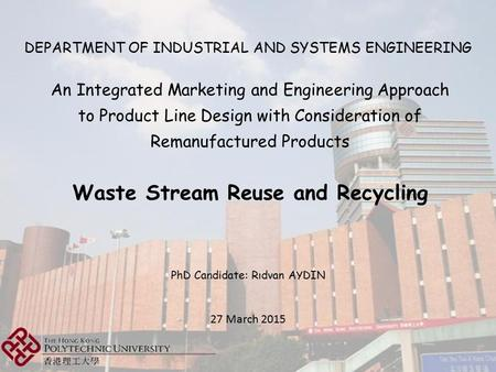 PhD Candidate: Rıdvan AYDIN DEPARTMENT OF INDUSTRIAL AND SYSTEMS ENGINEERING An Integrated Marketing and Engineering Approach to Product Line Design with.