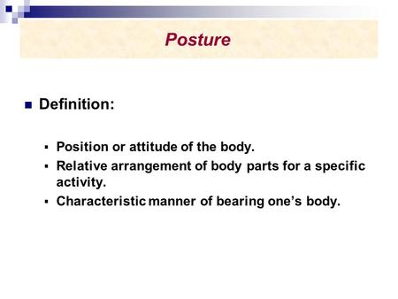 Posture Definition: Position or attitude of the body.