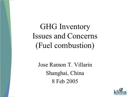 GHG Inventory Issues and Concerns (Fuel combustion) Jose Ramon T. Villarin Shanghai, China 8 Feb 2005.