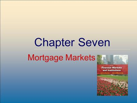 ©2009, The McGraw-Hill Companies, All Rights Reserved 7-1 McGraw-Hill/Irwin Chapter Seven Mortgage Markets.