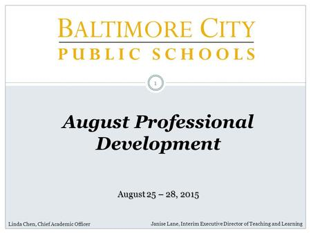 August Professional Development 1 Janise Lane, Interim Executive Director of Teaching and Learning Linda Chen, Chief Academic Officer August 25 – 28, 2015.