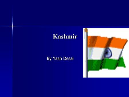 Kashmir Kashmir By Yash Desai. Information About Kashmir Map of Kashmir Map of Kashmir Kashmir is located in Northern Part of India Kashmir is located.