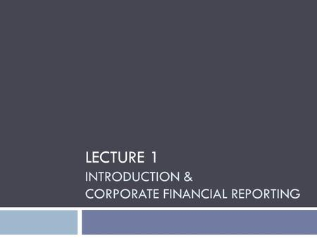 LECTURE 1 INTRODUCTION & CORPORATE FINANCIAL REPORTING.