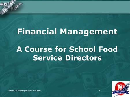 Financial Management Course1 Financial Management A Course for School Food Service Directors.