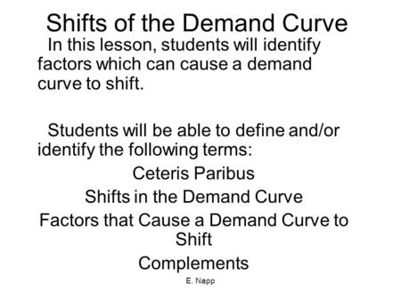 E. Napp Shifts of the Demand Curve In this lesson, students will identify factors which can cause a demand curve to shift. Students will be able to define.