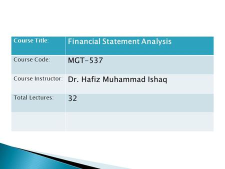 Financial <strong>Statement</strong> <strong>Analysis</strong> MGT-537 Dr. Hafiz Muhammad Ishaq 32