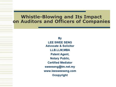 Whistle-Blowing and Its Impact on Auditors and Officers of Companies By LEE SWEE SENG Advocate & Solicitor LLB.LLM,MBA Patent Agent, Notary Public, Certified.