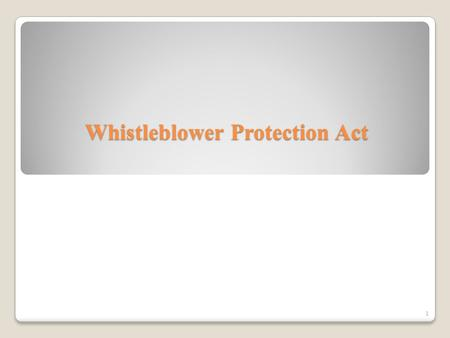 Whistleblower Protection Act 1. Helps to Promote a More Efficient and Effective Government This law encourages employees to disclose information they.