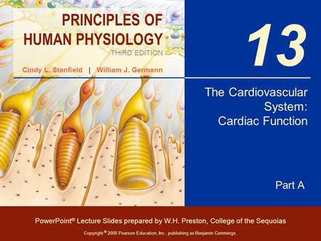 PRINCIPLES OF HUMAN PHYSIOLOGY THIRD EDITION Cindy L. Stanfield | William J. Germann PowerPoint ® Lecture Slides prepared by W.H. Preston, College of the.