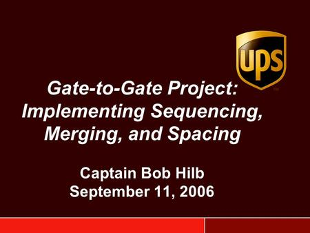 Gate-to-Gate Project: Implementing Sequencing, Merging, and Spacing Captain Bob Hilb September 11, 2006.