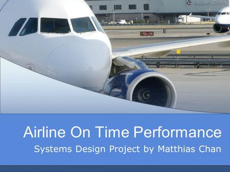 Airline On Time Performance Systems Design Project by Matthias Chan.