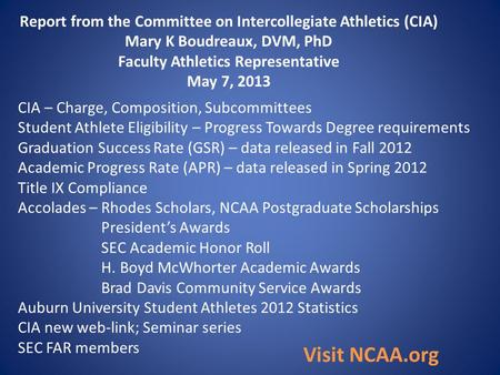 Report from the Committee on Intercollegiate Athletics (CIA) Mary K Boudreaux, DVM, PhD Faculty Athletics Representative May 7, 2013 CIA – Charge, Composition,