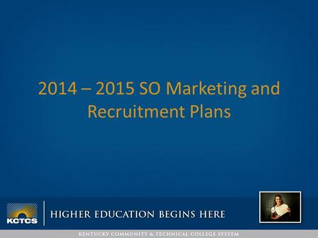 2014 – 2015 SO Marketing and Recruitment Plans. KCTCS System Office Marketing Responsibilities Marketing and Digital Communications Advertising/ Promotions.