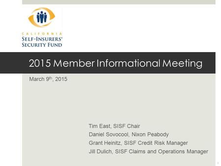 2015 Member Informational Meeting March 9 th, 2015 Tim East, SISF Chair Daniel Sovocool, Nixon Peabody Grant Heinitz, SISF Credit Risk Manager Jill Dulich,