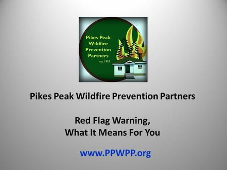 Pikes Peak Wildfire Prevention Partners Red Flag Warning, What It Means For You www.PPWPP.org.