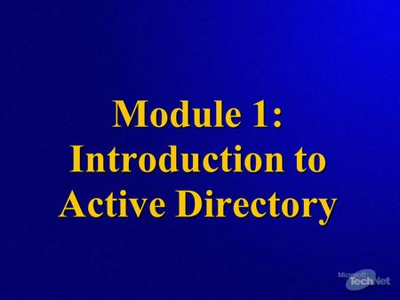 Module 1: Introduction to Active Directory. Overview  Introduction to Active Directory  Active Directory Logical Structure  Role of DNS in Active Directory.