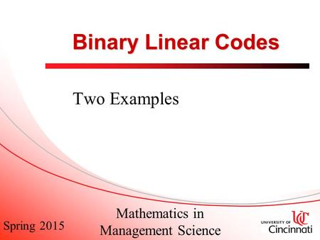 Spring 2015 Mathematics in Management Science Binary Linear Codes Two Examples.