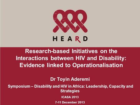 Research-based Initiatives on the Interactions between HIV and Disability: Evidence linked to Operationalisation Dr Toyin Aderemi Symposium – Disability.
