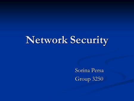 Network Security Sorina Persa Group 3250 Group 3250.