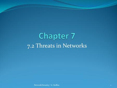 Chapter 7 7.2 Threats in Networks Network Security / G. Steffen.
