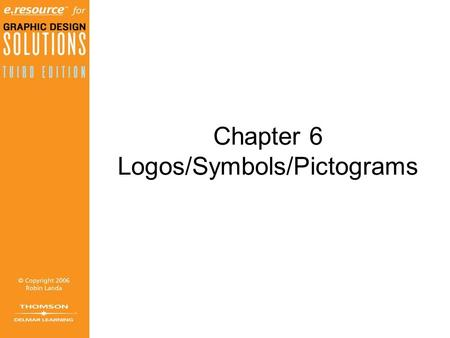 Chapter 6 Logos/Symbols/Pictograms. Objectives (1 of 3) Learn the definition of a logo and the types of logos. Realize the logo as keystone of a visual.