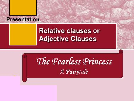 Relative clauses or Adjective Clauses Focus on Grammar The Fearless Princess A Fairytale.