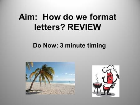 Aim: How do we format letters? REVIEW