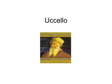 Uccello. Uccello was born in 1397 and died in 1475. He was a Florentine painter. Problems of space and perspective occupied Uccello's thoughts. This can.