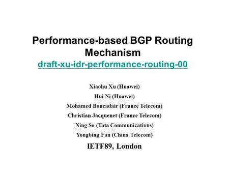 Www.huawei.com Performance-based BGP Routing Mechanism draft-xu-idr-performance-routing-00 Xiaohu Xu (Huawei) Hui Ni (Huawei) Mohamed Boucadair (France.