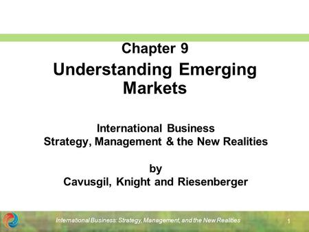 International Business: Strategy, Management, and the New Realities 1 International Business Strategy, Management & the New Realities by Cavusgil, Knight.