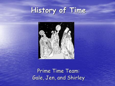 History of Time Prime Time Team: Gale, Jen, and Shirley.