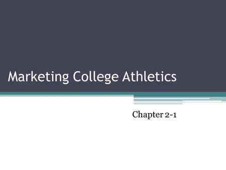 Marketing College Athletics Chapter 2-1. A winning college team has economic implications not only for its school but also for the community, region,