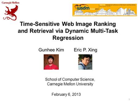 Time-Sensitive Web Image Ranking and Retrieval via Dynamic Multi-Task Regression Gunhee Kim Eric P. Xing 1 School of Computer Science, Carnegie Mellon.