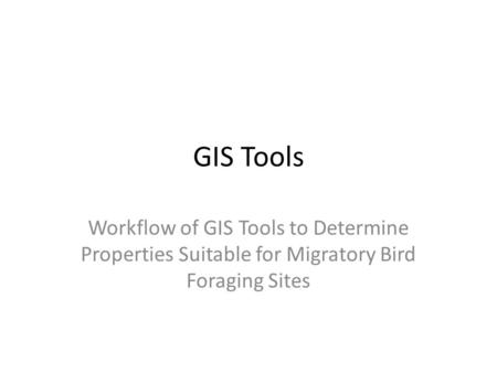 GIS Tools Workflow of GIS Tools to Determine Properties Suitable for Migratory Bird Foraging Sites.