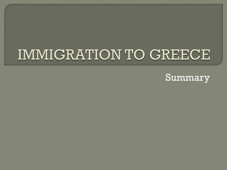 Summary.  Greece is an ethnically homogeneous state, and throughout the early period of its modern history it experienced emigration far more than immigration.