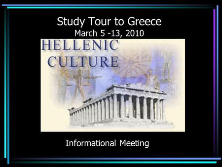 Study Tour to Greece March 5 -13, 2010 Informational Meeting.