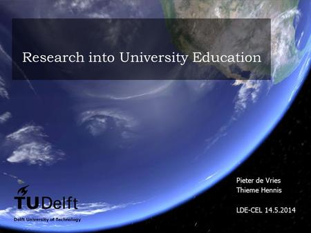 Research into University Education Pieter de Vries Thieme Hennis LDE-CEL 14.5.2014.