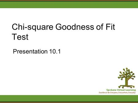 Chi-square Goodness of Fit Test Presentation 10.1.
