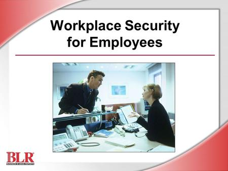 Workplace Security for Employees. © Business & Legal Reports, Inc. 0606 Session Objectives You will be able to: Understand the company's security policy.