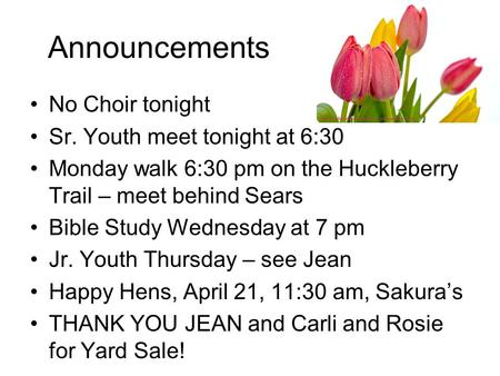 Announcements No Choir tonight Sr. Youth meet tonight at 6:30 Monday walk 6:30 pm on the Huckleberry Trail – meet behind Sears Bible Study Wednesday at.